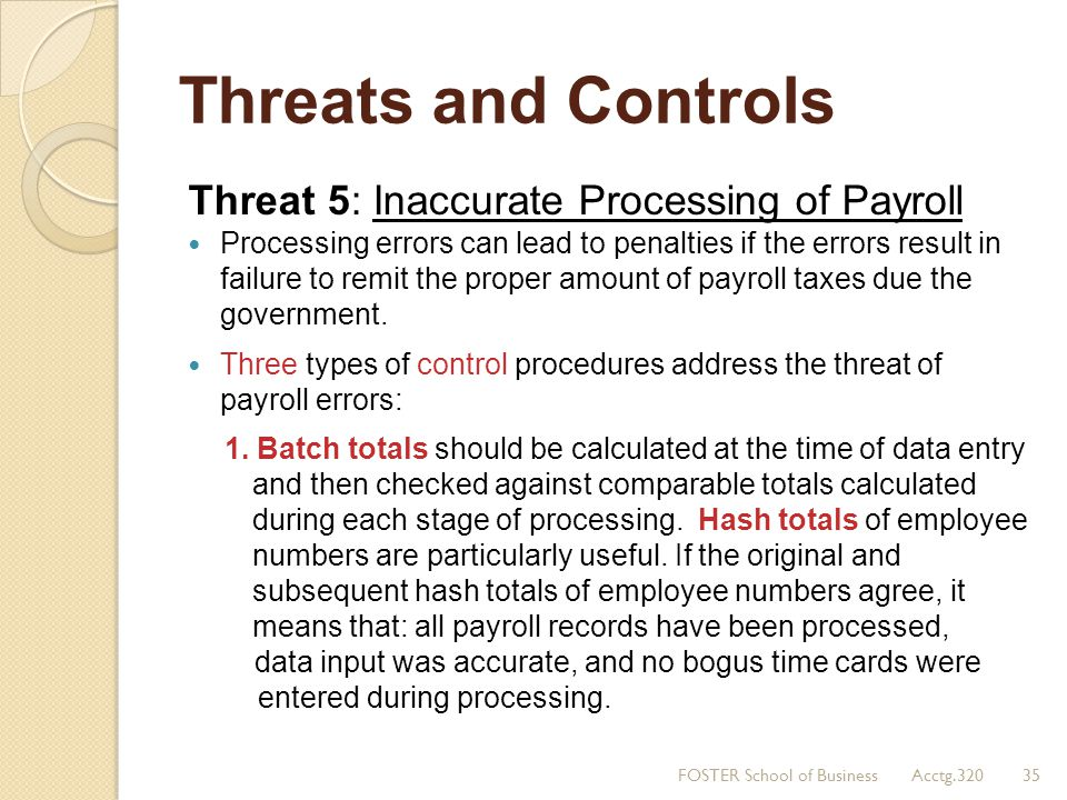 Threats and Controls Threat 5: Inaccurate Processing of Payroll