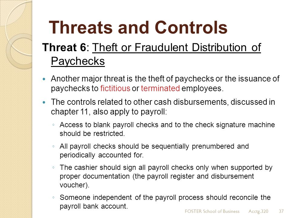 Threats and Controls Threat 6: Theft or Fraudulent Distribution of Paychecks.