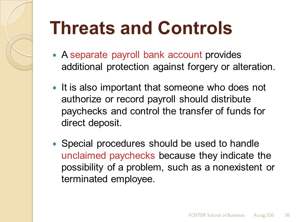 Threats and Controls A separate payroll bank account provides additional protection against forgery or alteration.