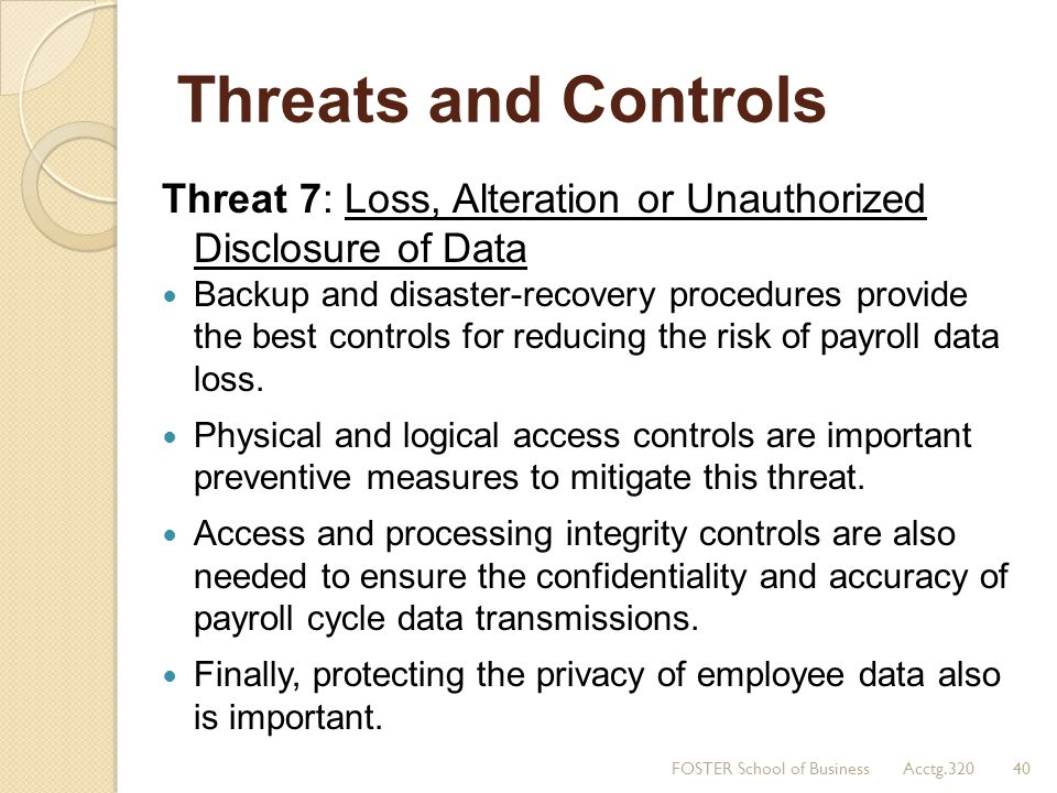 Threats and Controls Threat 7: Loss, Alteration or Unauthorized Disclosure of Data.