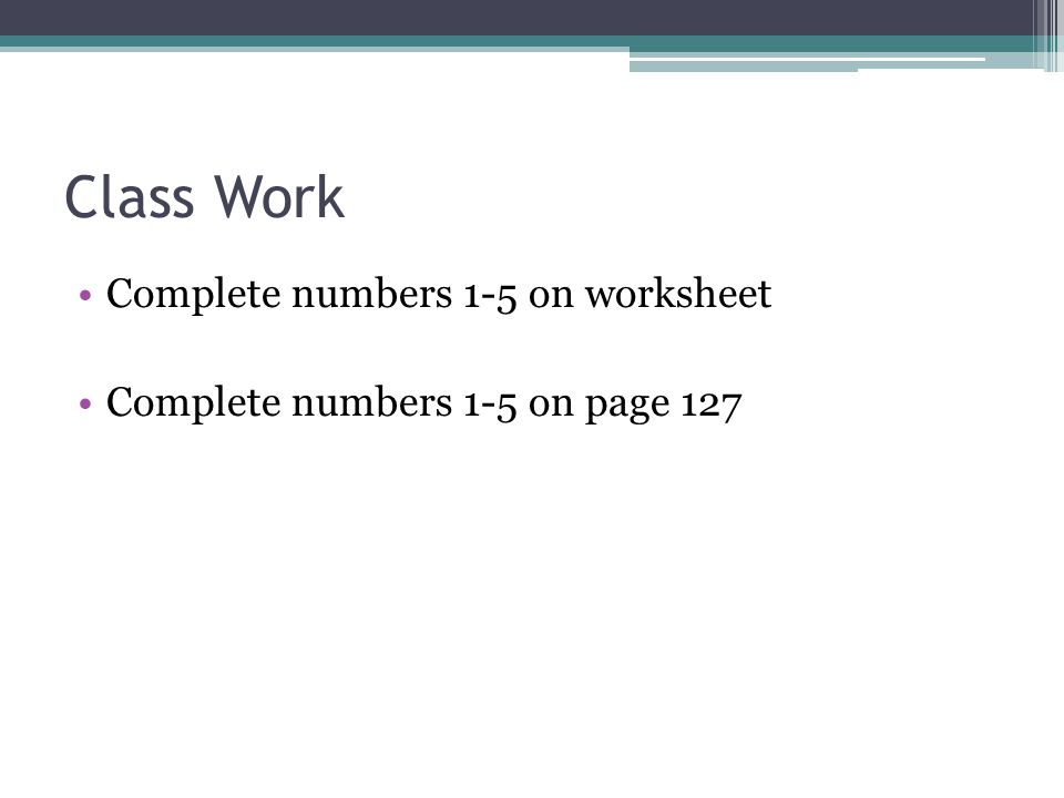 Class Work Complete numbers 1-5 on worksheet