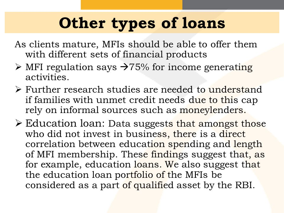 Other types of loans As clients mature, MFIs should be able to offer them with different sets of financial products.