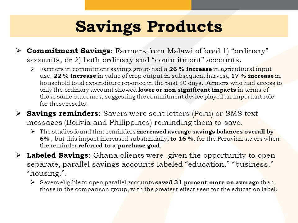 Savings Products Commitment Savings: Farmers from Malawi offered 1) ordinary accounts, or 2) both ordinary and commitment accounts.