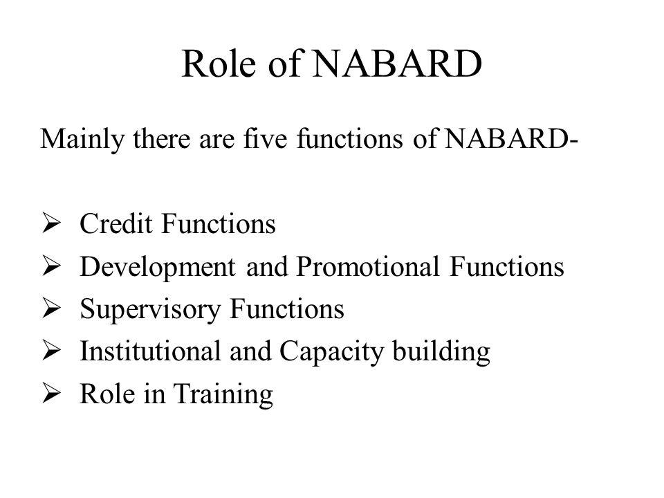 Role of NABARD Mainly there are five functions of NABARD-