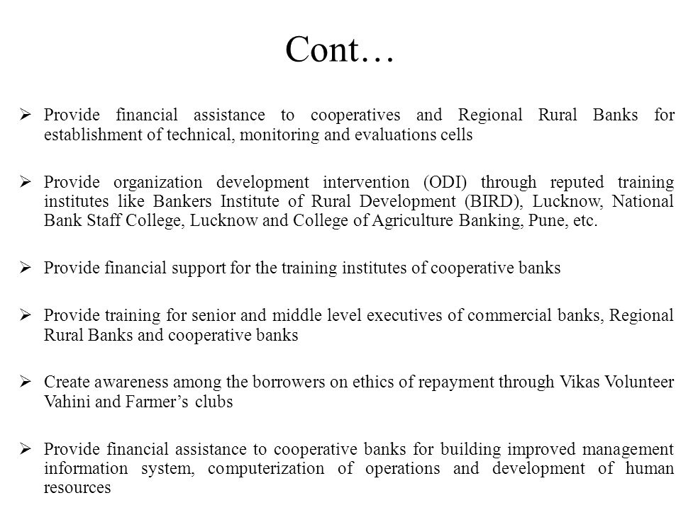 Cont… Provide financial assistance to cooperatives and Regional Rural Banks for establishment of technical, monitoring and evaluations cells.