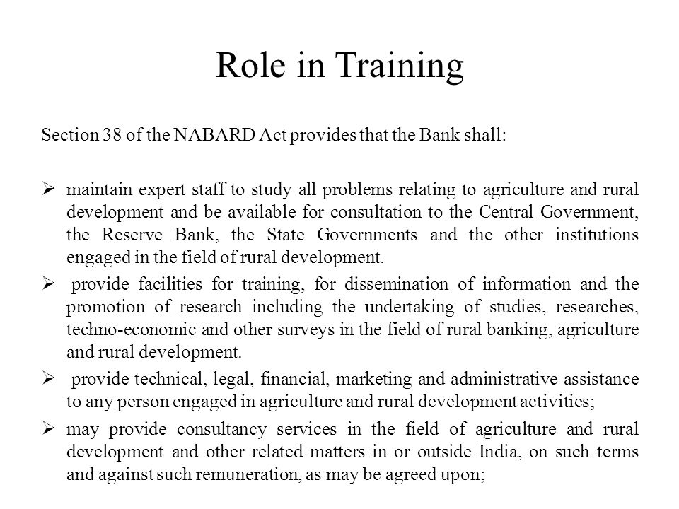 Role in Training Section 38 of the NABARD Act provides that the Bank shall: