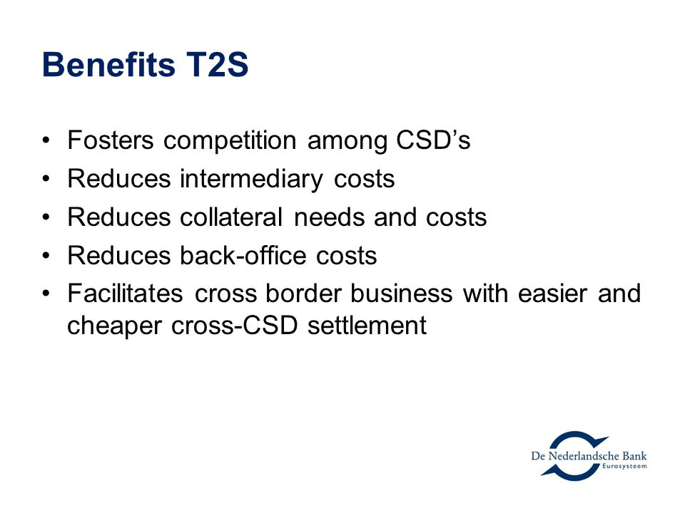 Benefits T2S Fosters competition among CSD's