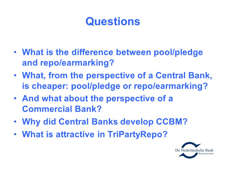 Questions What is the difference between pool/pledge and repo/earmarking