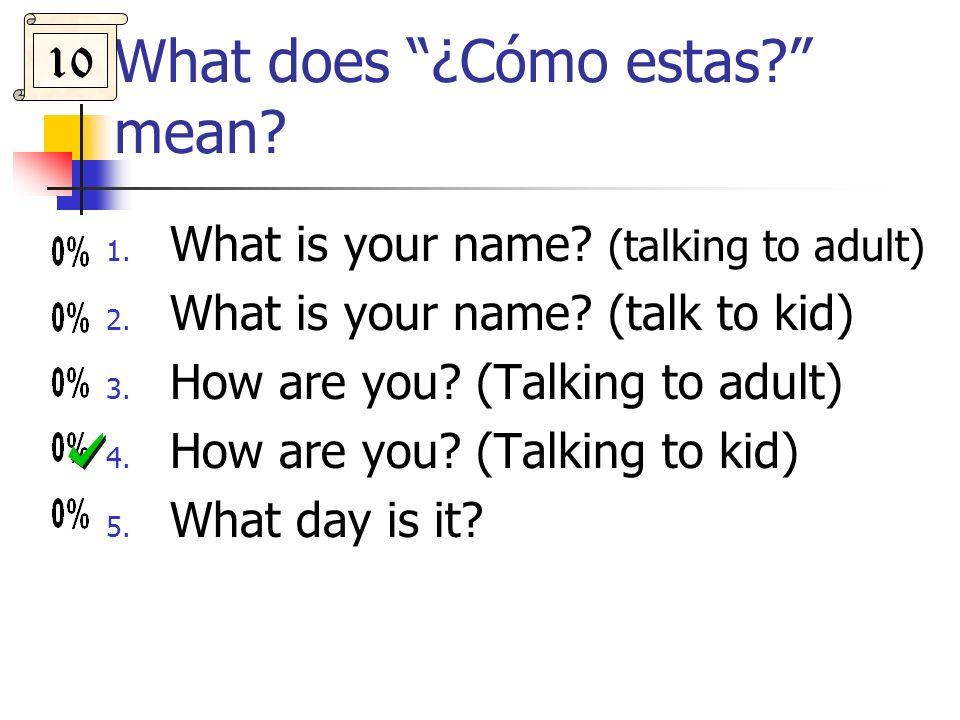 What does ¿Cómo estas mean