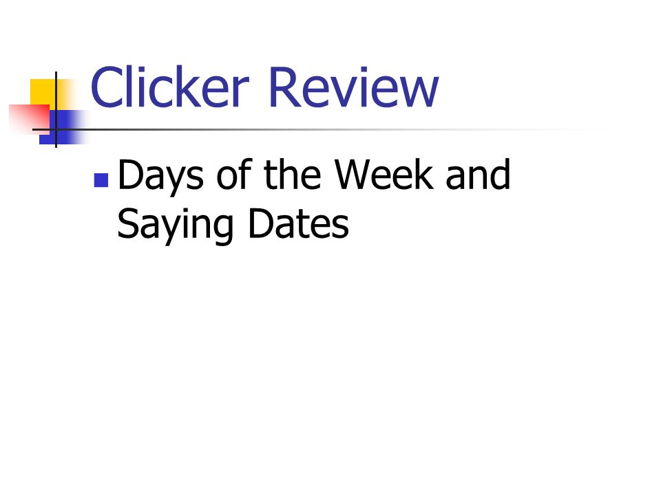 Clicker Review Days of the Week and Saying Dates