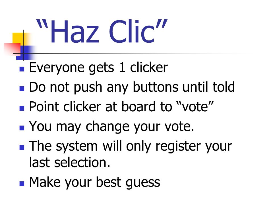 Haz Clic Everyone gets 1 clicker Do not push any buttons until told