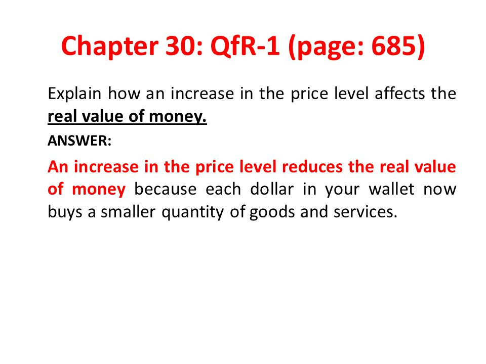 Chapter 30: QfR-1 (page: 685) Explain how an increase in the price level affects the real value of money.
