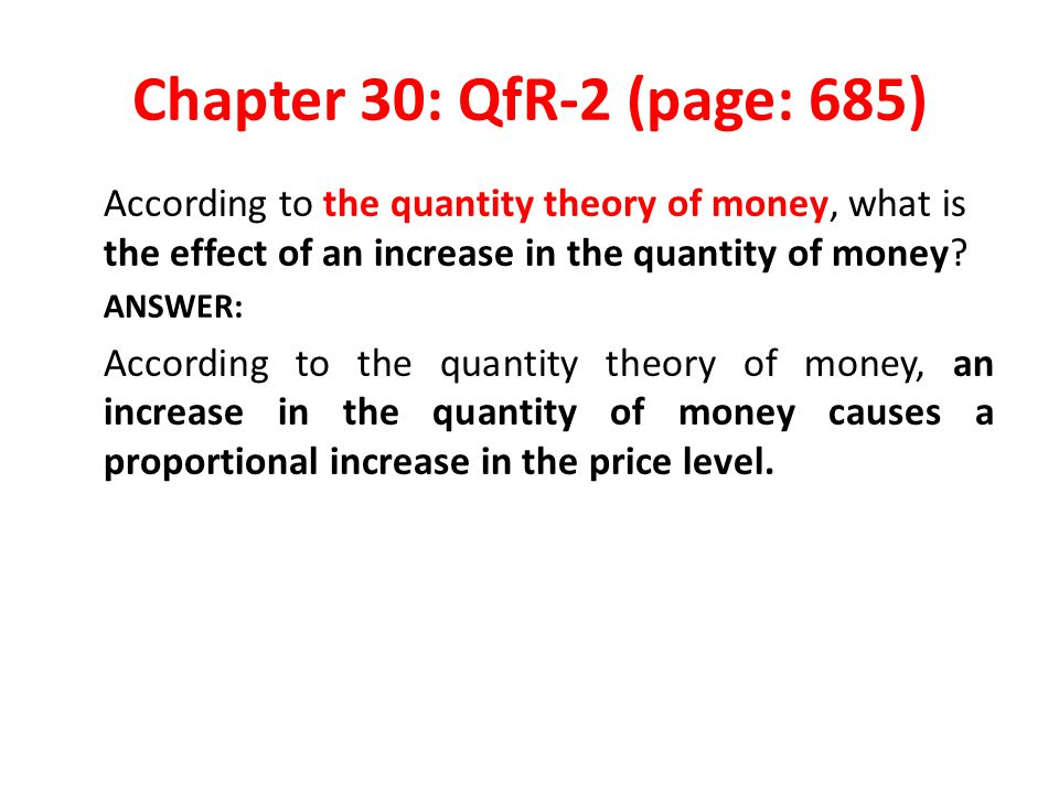Chapter 30: QfR-2 (page: 685) According to the quantity theory of money, what is the effect of an increase in the quantity of money