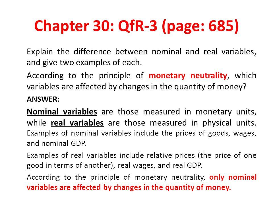 Chapter 30: QfR-3 (page: 685) Explain the difference between nominal and real variables, and give two examples of each.