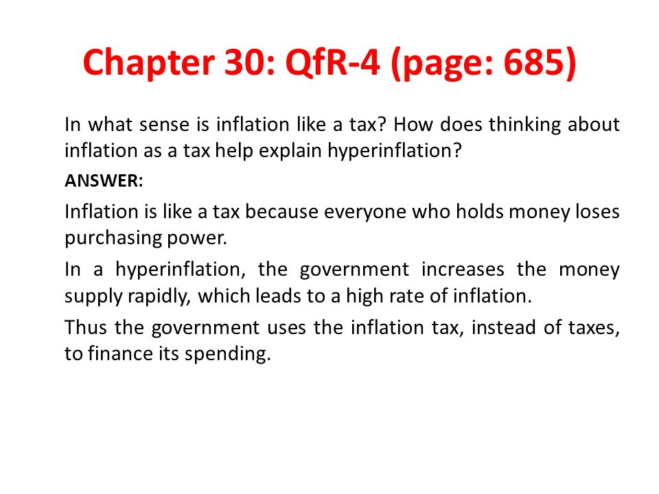 Chapter 30: QfR-4 (page: 685) In what sense is inflation like a tax How does thinking about inflation as a tax help explain hyperinflation