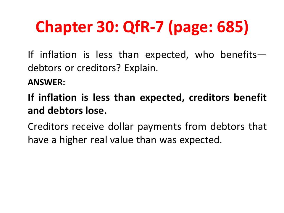 Chapter 30: QfR-7 (page: 685) If inflation is less than expected, who benefits—debtors or creditors Explain.
