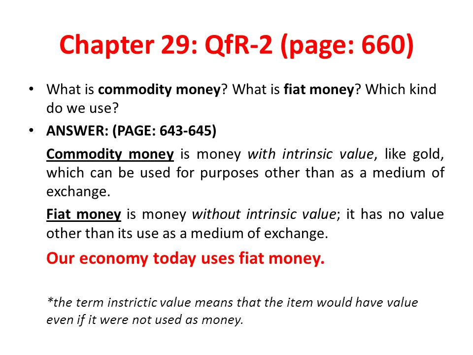 Chapter 29: QfR-2 (page: 660) Our economy today uses fiat money.