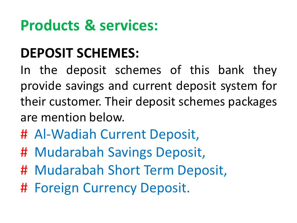 Products & services: DEPOSIT SCHEMES: # Al-Wadiah Current Deposit,