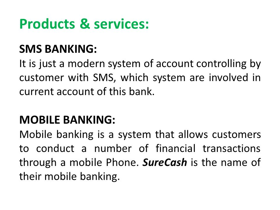 Products & services: SMS BANKING: MOBILE BANKING: