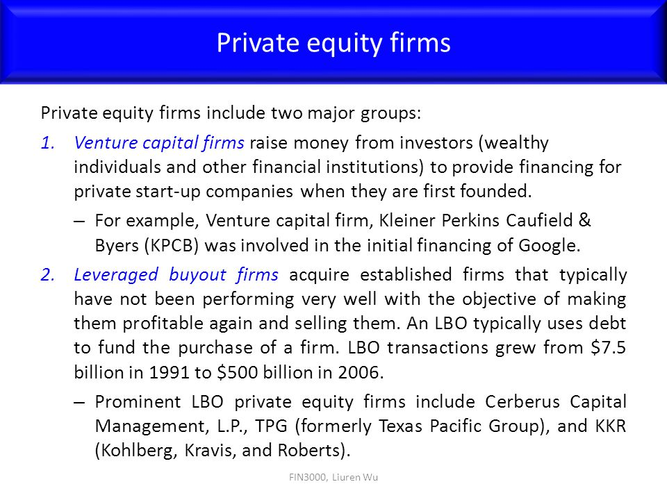 Private equity firms Private equity firms include two major groups: