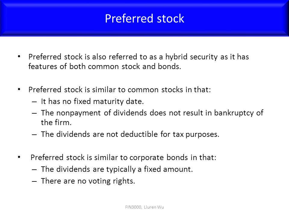 Preferred stock Preferred stock is also referred to as a hybrid security as it has features of both common stock and bonds.