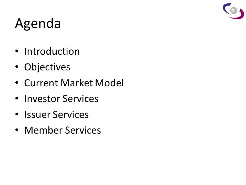 Agenda Introduction Objectives Current Market Model Investor Services
