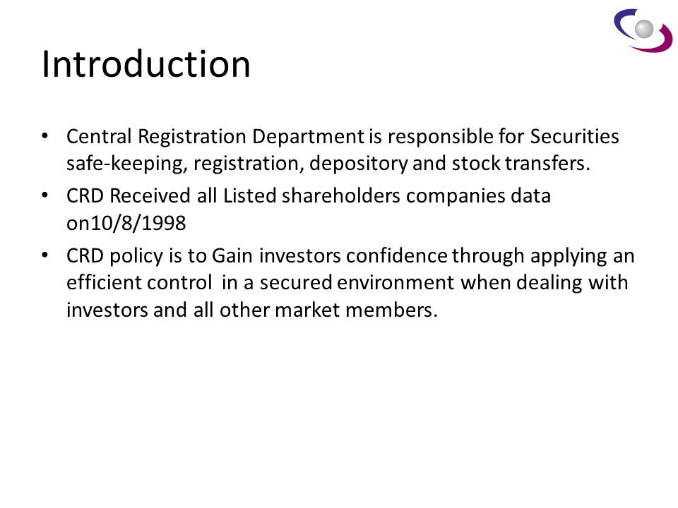 Introduction Central Registration Department is responsible for Securities safe-keeping, registration, depository and stock transfers.