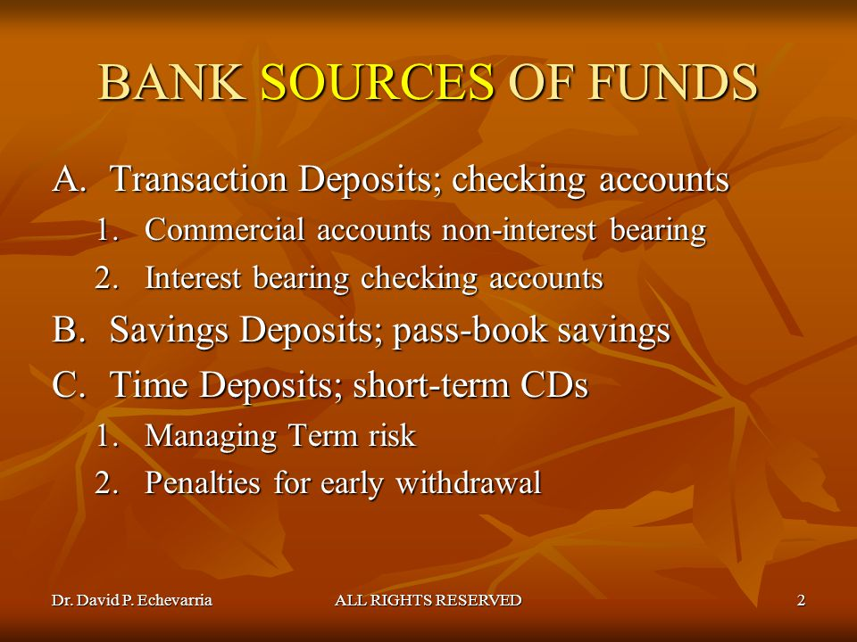BANK SOURCES OF FUNDS Transaction Deposits; checking accounts