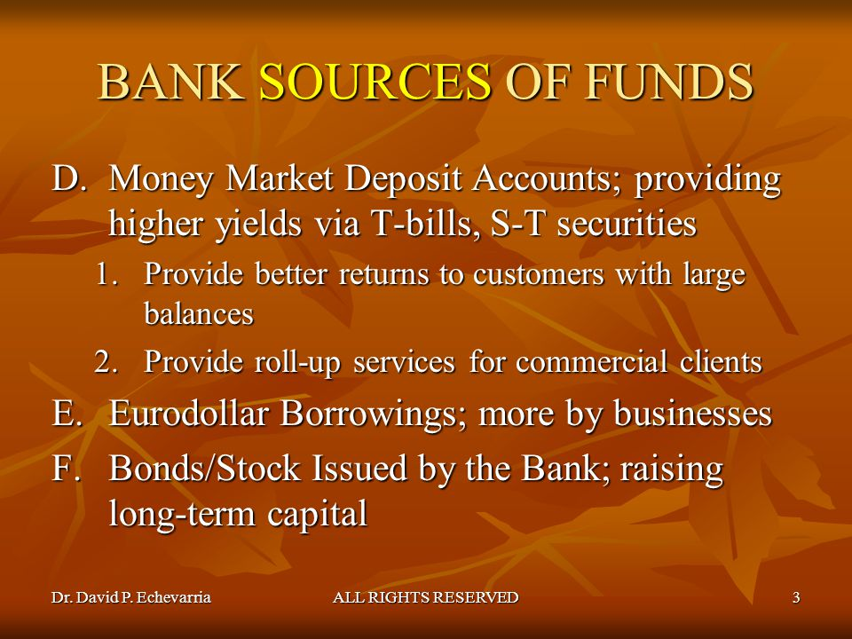 BANK SOURCES OF FUNDS Money Market Deposit Accounts; providing higher yields via T-bills, S-T securities.