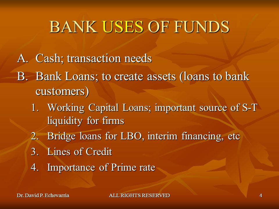 BANK USES OF FUNDS Cash; transaction needs