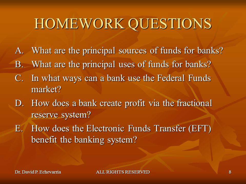 HOMEWORK QUESTIONS What are the principal sources of funds for banks