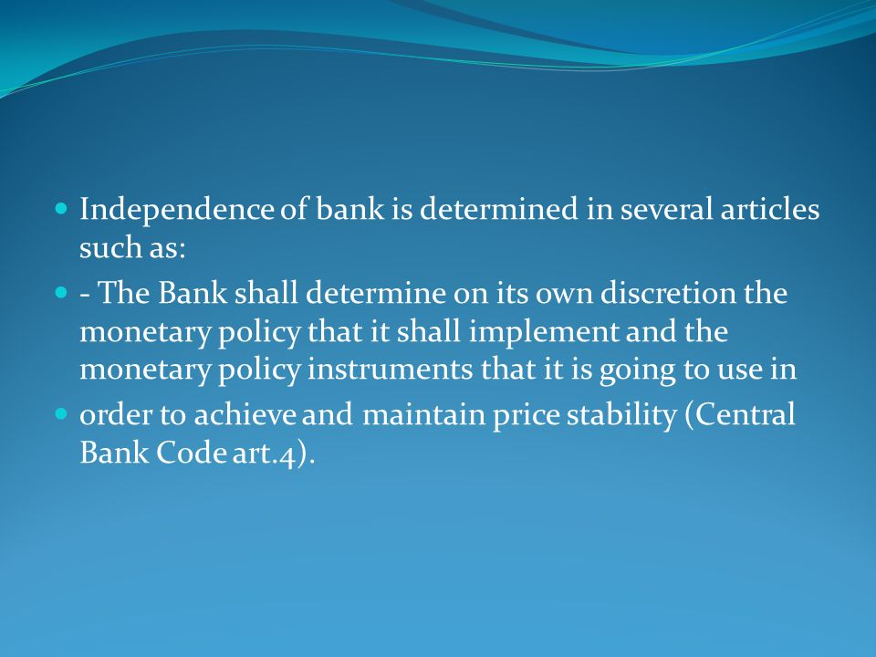 Independence of bank is determined in several articles such as: