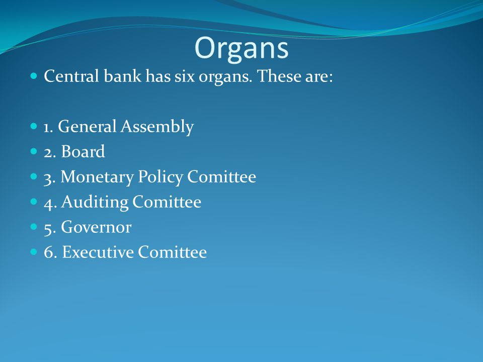 Organs Central bank has six organs. These are: 1. General Assembly