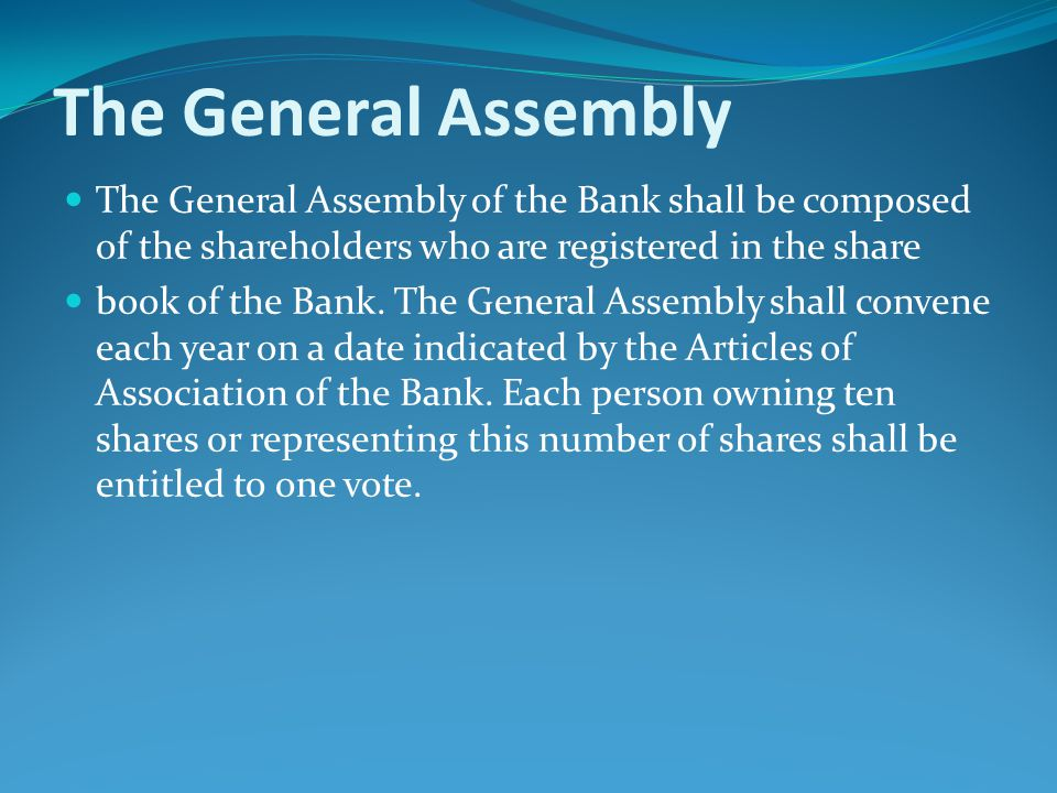 The General Assembly The General Assembly of the Bank shall be composed of the shareholders who are registered in the share.