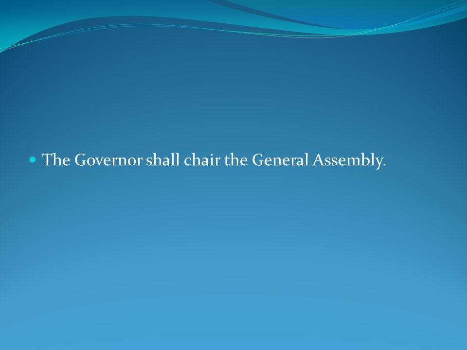 The Governor shall chair the General Assembly.