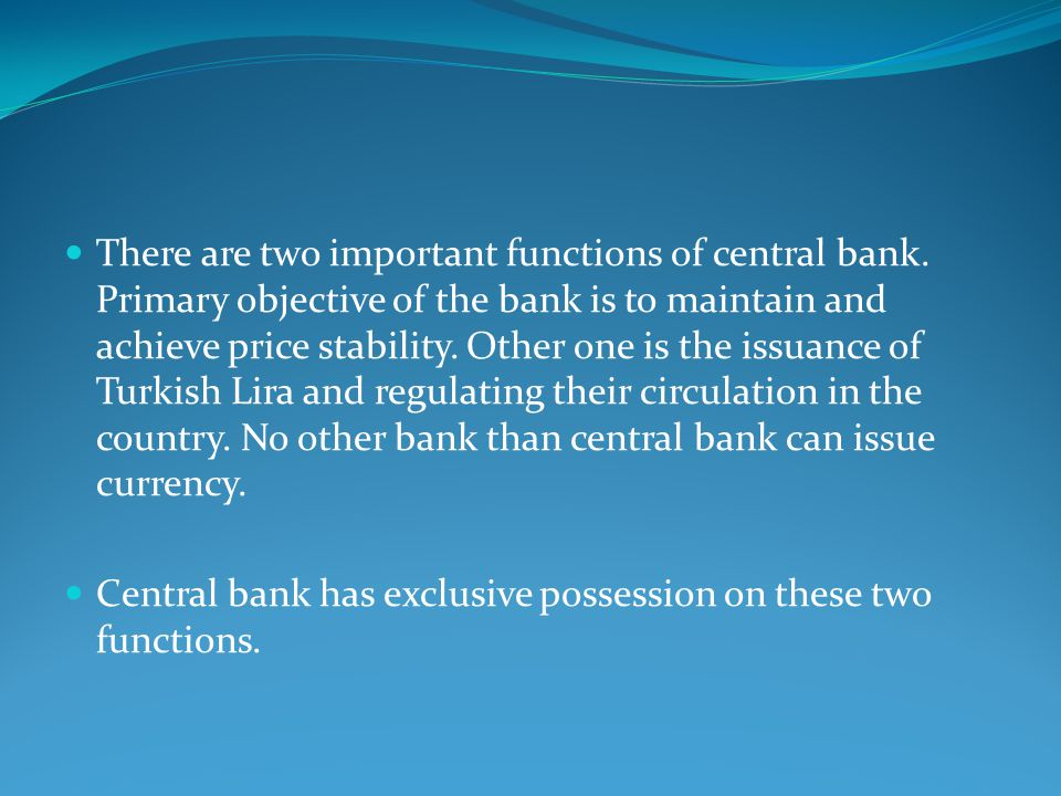 There are two important functions of central bank