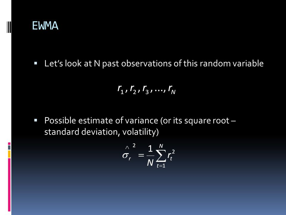 EWMA Let's look at N past observations of this random variable