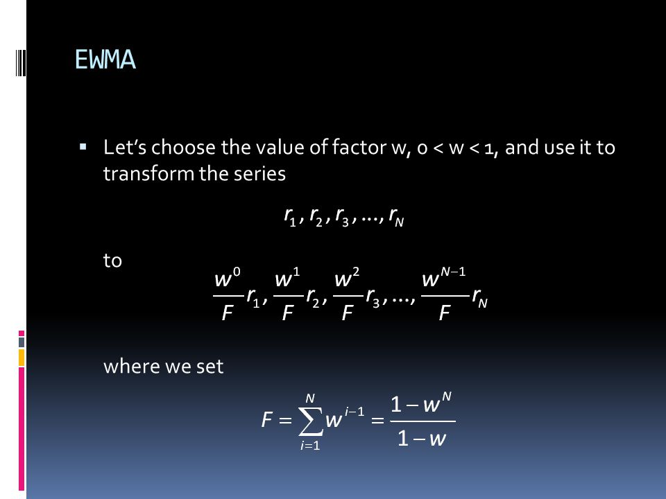 EWMA Let's choose the value of factor w, 0 < w < 1, and use it to transform the series.