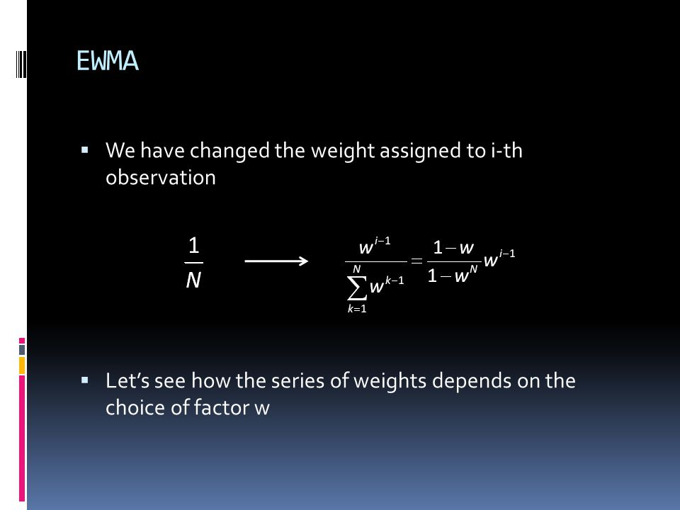 EWMA We have changed the weight assigned to i-th observation