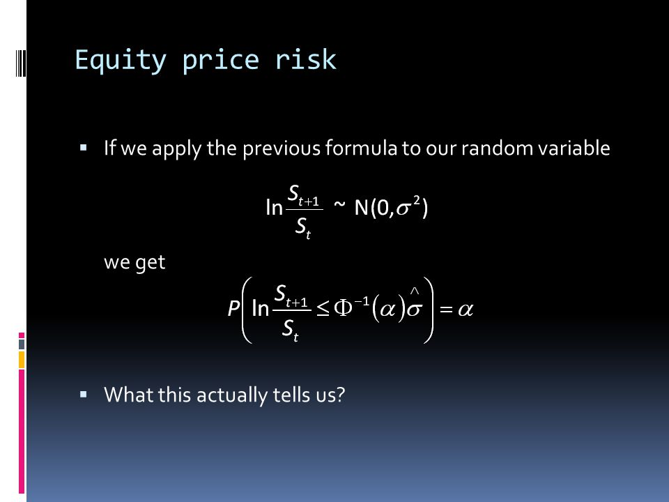 Equity price risk If we apply the previous formula to our random variable.