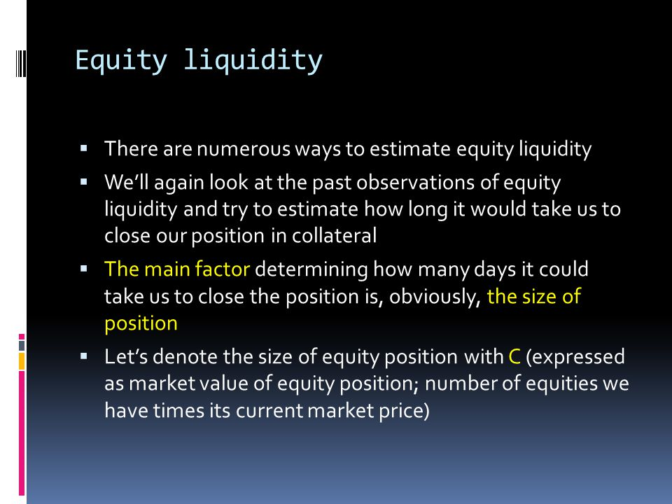 Equity liquidity There are numerous ways to estimate equity liquidity