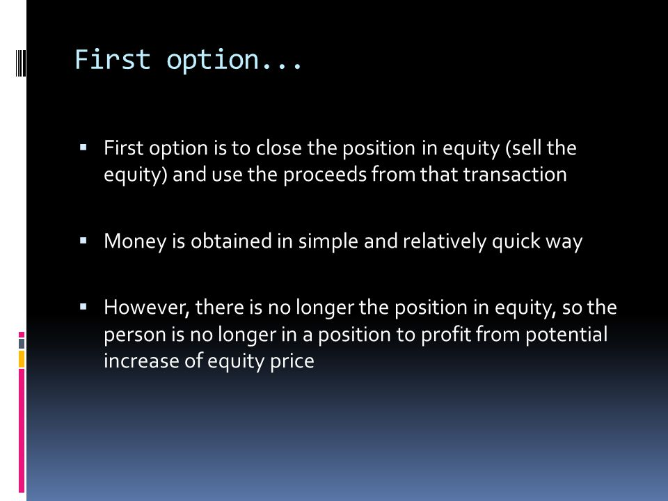 First option... First option is to close the position in equity (sell the equity) and use the proceeds from that transaction.