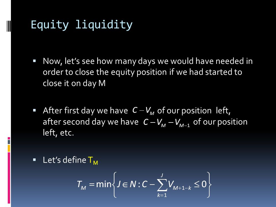 Equity liquidity Now, let's see how many days we would have needed in order to close the equity position if we had started to close it on day M.