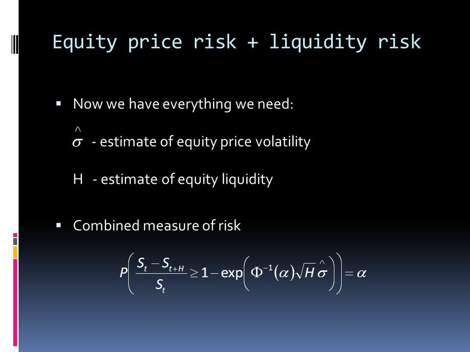 Equity price risk + liquidity risk