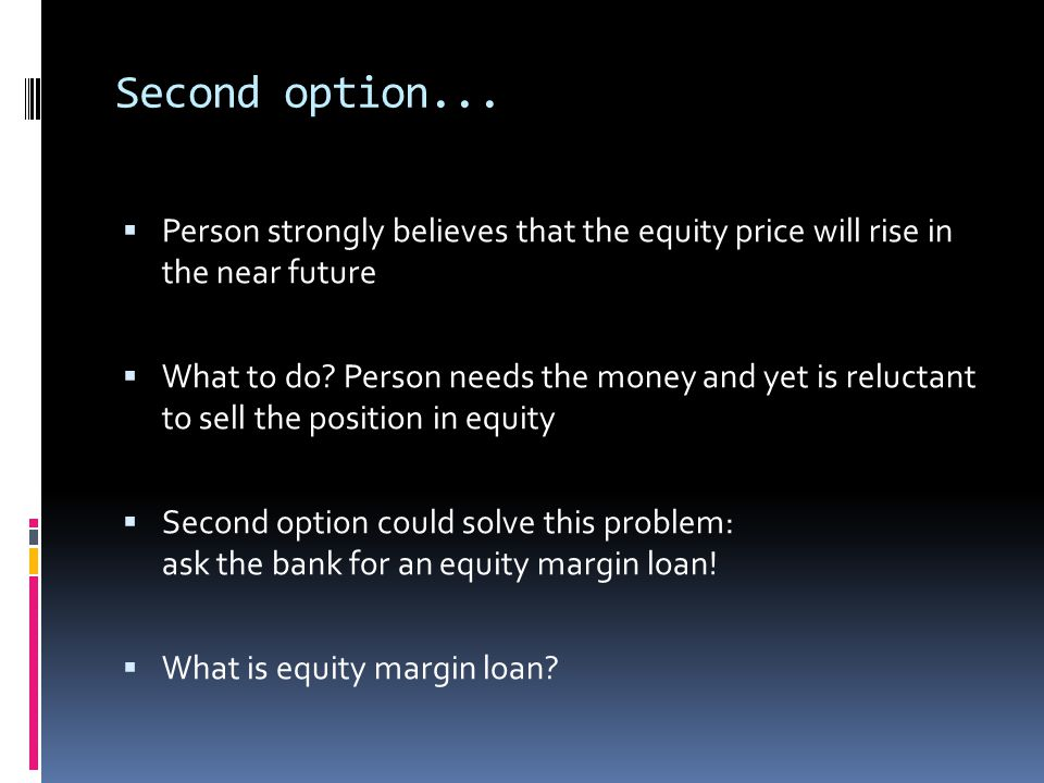 Second option... Person strongly believes that the equity price will rise in the near future.
