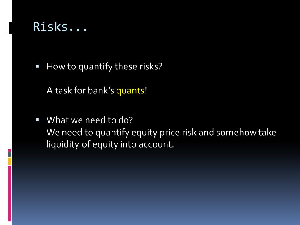 Risks... How to quantify these risks A task for bank's quants!
