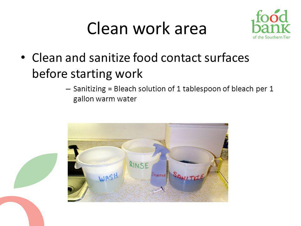 Clean work area Clean and sanitize food contact surfaces before starting work.