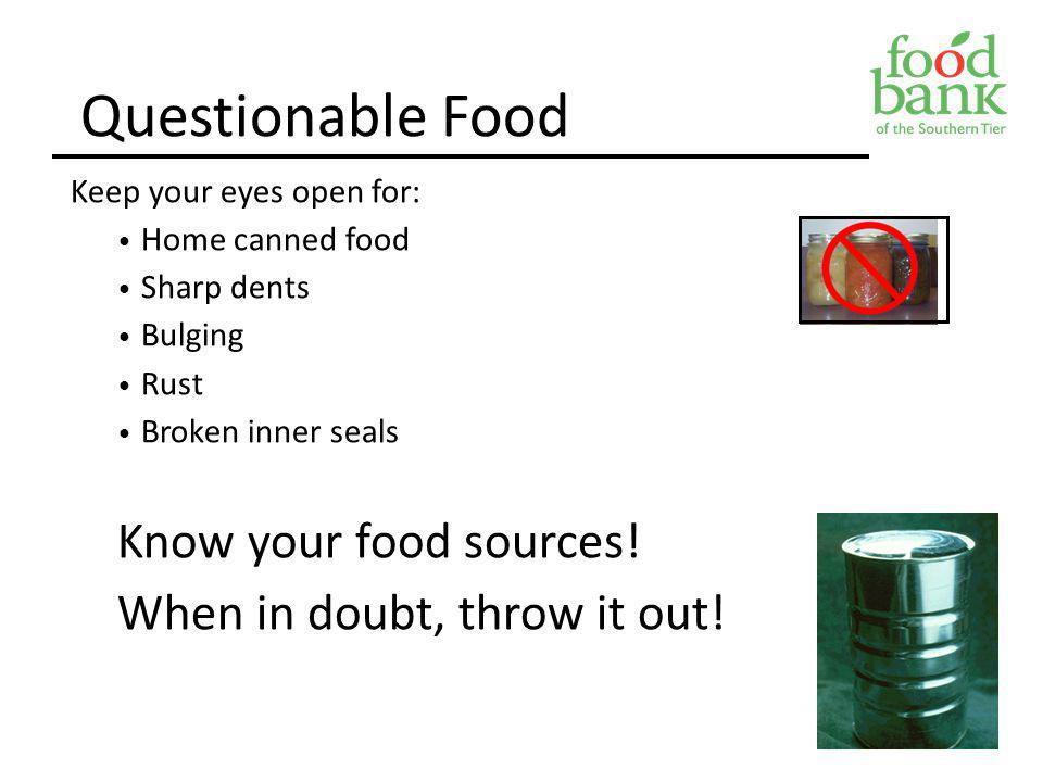Questionable Food Know your food sources! When in doubt, throw it out!