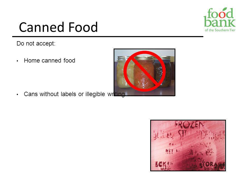 Canned Food Do not accept: Home canned food