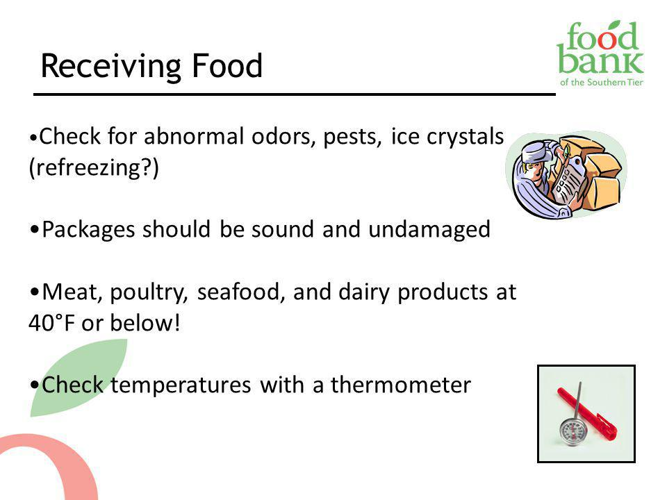 Receiving Food Check for abnormal odors, pests, ice crystals (refreezing ) Packages should be sound and undamaged.